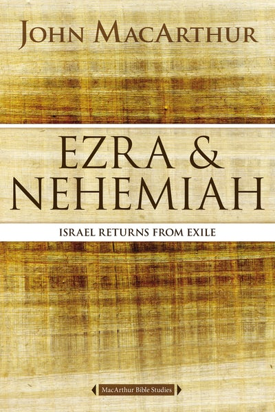 MacArthur Bible Studies: Ezra and Nehemiah-Israel Returns From Exile