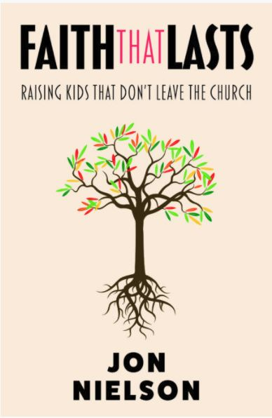 Faith That Lasts: Raising Kids That Don't Leave The Church