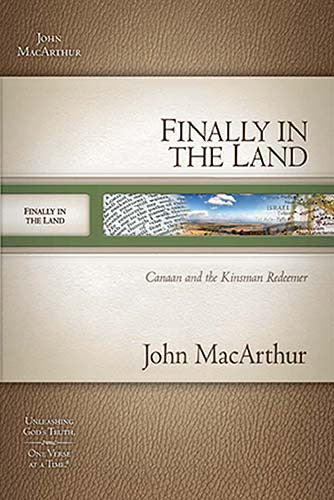 MacArthur Bible Studies: Finally in the Land - God Meets His People's Needs