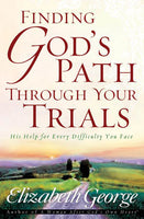 Finding God's Path Through Your Trials  His Help for Every Difficulty Your Face