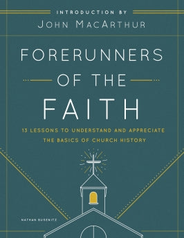 Forerunners Of The Faith: 13 Lessons to Understand & Appreciate the Basics of Church History