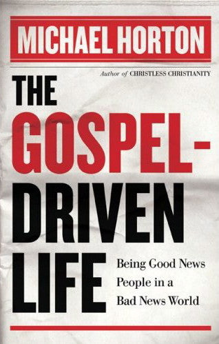 The Gospel-Driven Life - Being Good News People in a Bad News World