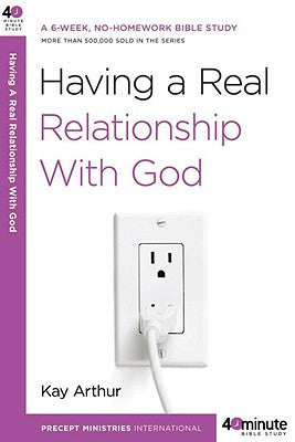 Forty-Minute Bible Studies: Having a Real Relationship with God