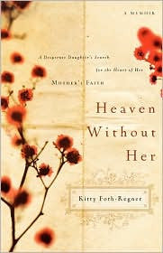 Heaven Without Her - A Desperate Daughter's Search for the Heart of Her Mother's Faith