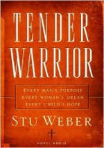Tender Warrior - Every Man's Purpose--Every Woman's Dream--Every Child's Hope
