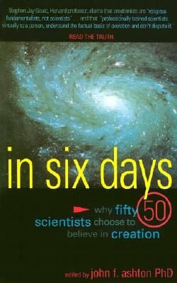 In Six Days: Why 50 Scientists Choose to Believe in Creation