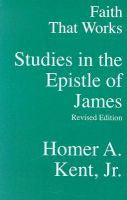 Faith That Works Studies in the Epistle of James (revised)