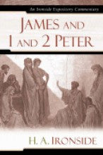 Ironside Expository Commentaries:  James and I & II Peter