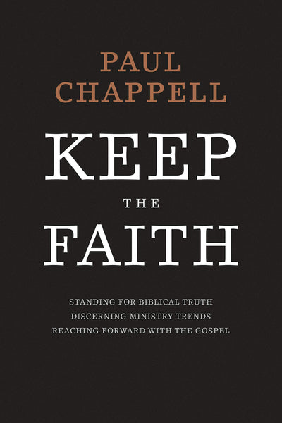 Keep The Faith: Standing For Biblical Truth, Discerning Ministry Trends, Reaching Forward With The Gospel