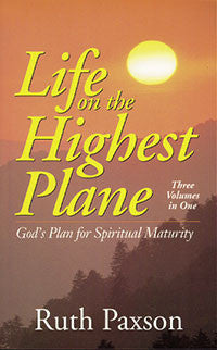 Life on the Highest Plane God's Plan for Spiritual Maturity