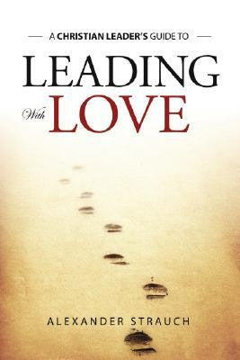 Leading With Love- A Christian Leader's Guide