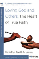 Forty-Minute Bible Studies: Loving God and Others - The Heart of True Faith
