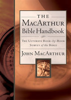 The MacArthur Bible Handbook A Book-by-Book Exploration of God's Word