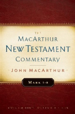 MacArthur NT Commentaries: Mark 1-8