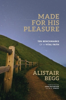 Made for His Pleasure - Ten Benchmarks of a Vital Faith