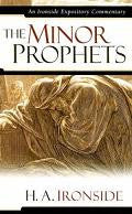 Ironside Expository Commentaries:  Minor Prophets