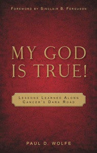 My God is True!  Lessons Learned Along Cancer's Dark Road
