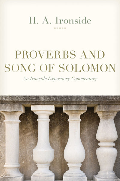 Ironside Expository Commentaries:  Proverbs and Song of Solomon Paperback