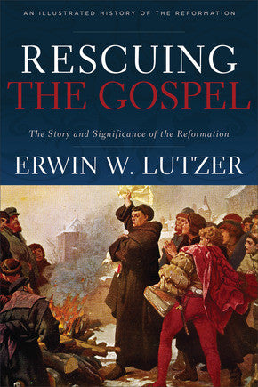 Rescuing the Gospel: The Story and Significance of the Reformation Paperback