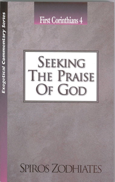 Exegetical Commentary Series  First Corinthians  4 Seeking the Praise of God