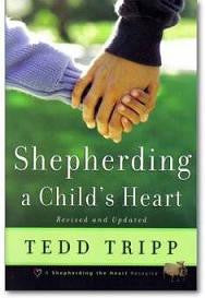 Shepherding A Child's Heart, Revised & Updated