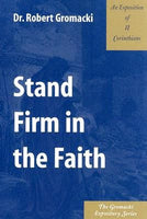 Gromacki Expository Series: Stand Firm in the Faith (II Cor)