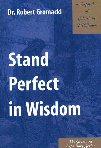 Gromacki Expository Series: Stand Perfect in Wisdom (Col/Phil)