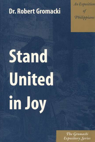 Gromacki Expository Series: Stand United in Joy (Philippians)