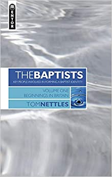 The Baptists: Beginnings in Britain Volume One