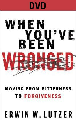 When You've Been Wronged DVD: Moving from Bitterness to Forgiveness