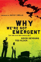Why We're Not Emergent - by Two Guys Who Should Be