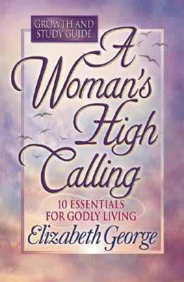 A Woman's High Calling Growth & Study Guide
