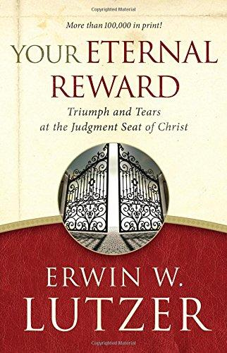 Your Eternal Reward: Triumphs and Tears at the Judgment Seat of Christ