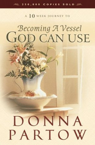 Becoming a Vessel God Can Use- A 10-Week Journey to