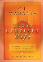 The Cross Centered Life Keeping the Gospel the Main Thing