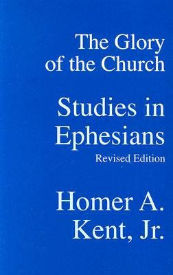 The Glory of the Church Studies in Ephesians (revised)