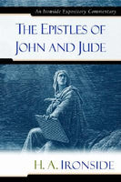 Ironside Expository Commentaries:  The Epistles of John and Jude