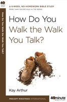 Forty-Minute Bible Studies: How Do You Walk the Walk You Talk?