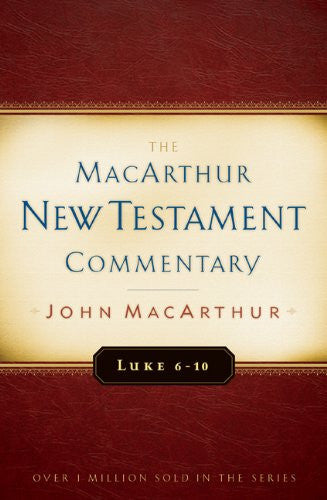 MacArthur NT Commentaries: Luke 6-10