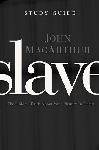 Slave Study Guide - The Hidden Truth About Your Identity in Christ