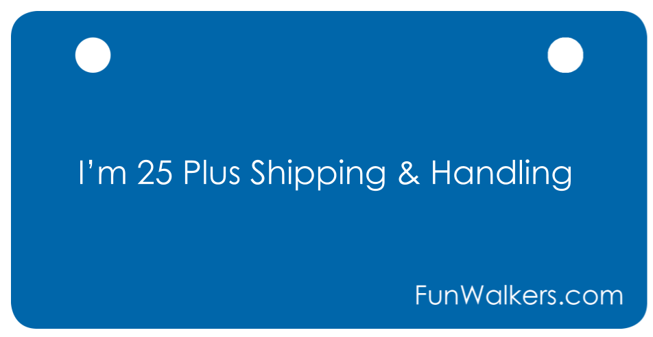 I'm 25 Plus Shipping & Handling - Funwalkers License Plate