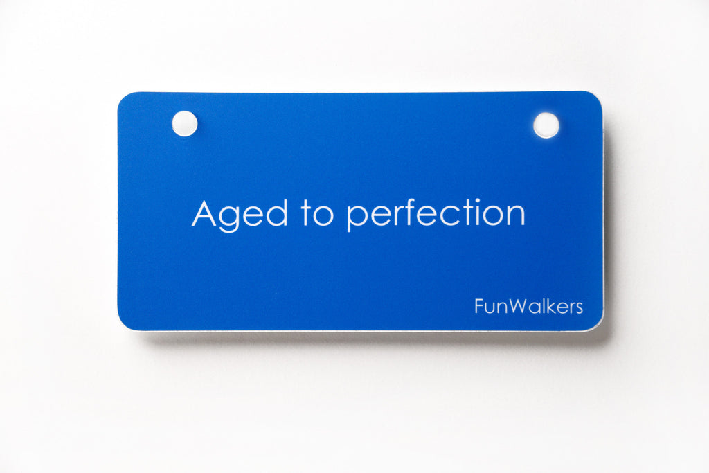 """Aged to perfection"" 3 x6"" Funwalkers License Plaque"