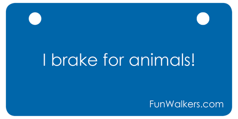 I Brake for Animals: Funwalkers.com Custom License Plaque for Rollators, Scooters