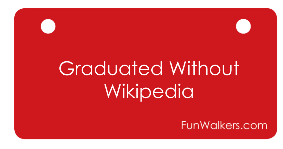"""Graduated Without Wikipedia"" 3 x 6"" Funwalkers License Plate for Rollators, Scooters"