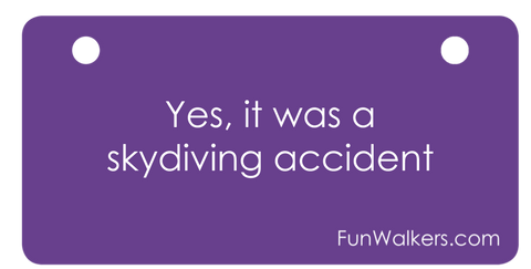 "Funwalkers ""Yes It Was a Skydiving Accident"" License for Scooters, Walkers,"