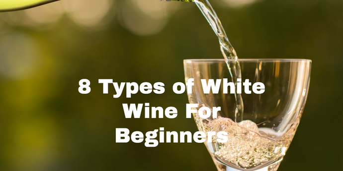 8 Types of White Wine Varietals For Beginners