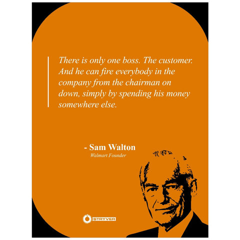 "Sam Walton ""The customer is the boss."""
