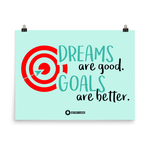 Dreams are Good. Goals are Better.