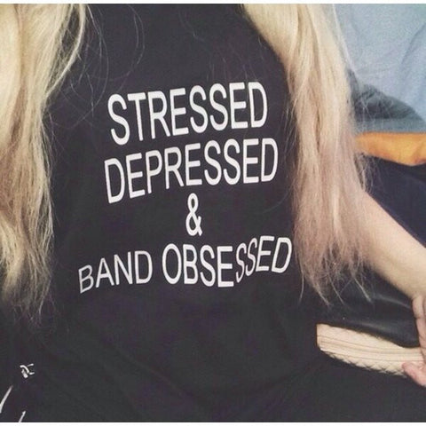 Stressed Depressed and Band Obsessed T-Shirt Women