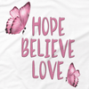 AWARENESS - HOPE BELIEVE LOVE CANCER SUPPORT TSHIRT OR HOODIE
